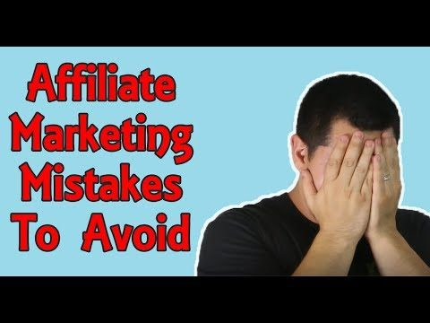 Affiliate Marketing For Beginners – 5 Mistakes Affiliate Marketers MUST Avoid