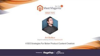 Four SEO Strategies For Better Product Content Creation | Art Malkov | Meet Magento New York